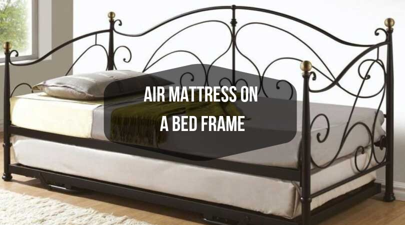 Air mattress on bed frame